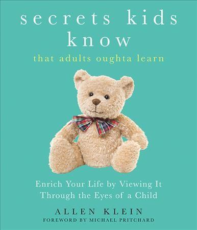 Secrets Kids Know…that Adults Oughta Learn