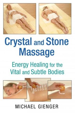 Crystal and Stone Massage : Energy Healing for the Vital and Subtle Bodies