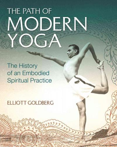 Path of Modern Yoga : The History of an Embodied Spiritual Practice