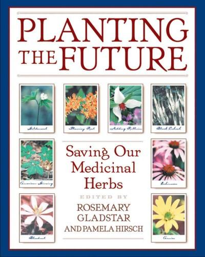 Planting the Future : Saving Our Medicinal Herbs