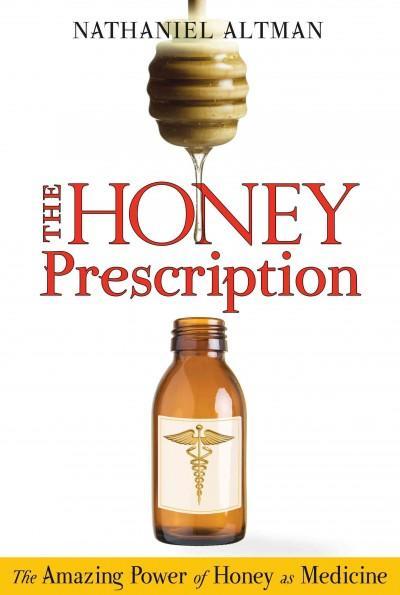 Honey Prescription : The Amazing Power of Honey As Medicine