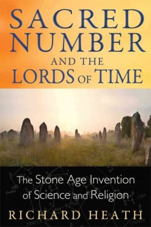 Sacred Number and the Lords of Time : The Stone Age Invention of Science and Religion