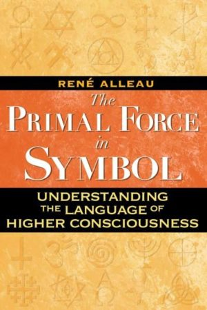 Primal Force in Symbol : Understanding the Language of Higher Consciousness