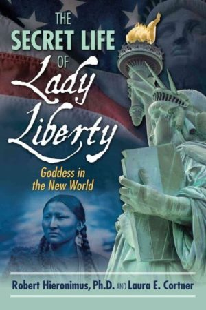 Secret Life of Lady Liberty : Goddess in the New World