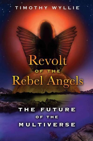 Revolt of the Rebel Angels : The Future of the Multiverse