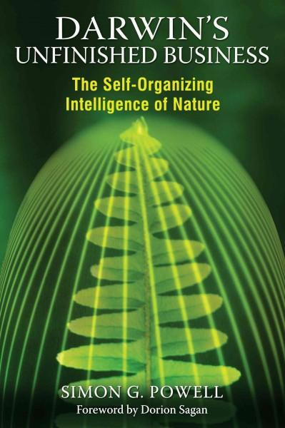 Darwin's Unfinished Business : The Self-Organizing Intelligence of Nature