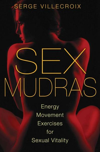 Sex Mudras : Energy Movement Exercises for Sexual Vitality