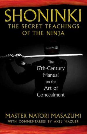 Shoninki : The Secret Teachings of the Ninja: The 17th-Century Manual on the Art of Concealment