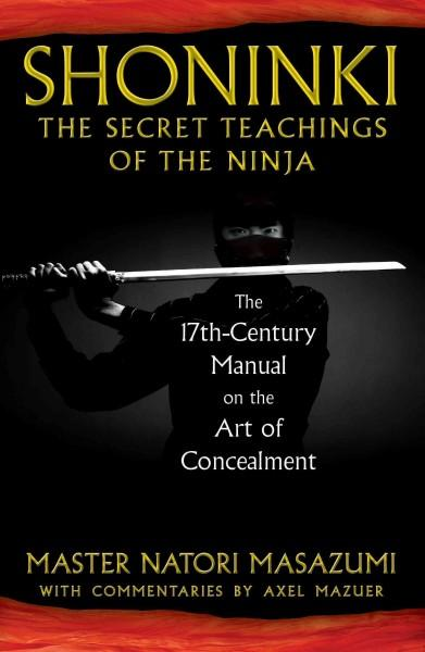 Shoninki : The Secret Teachings of the Ninja: The 17th-Century Manual on the Art of Concealment