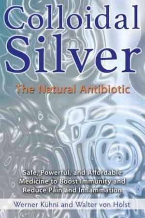 Colloidal Silver : The Natural Antibiotic