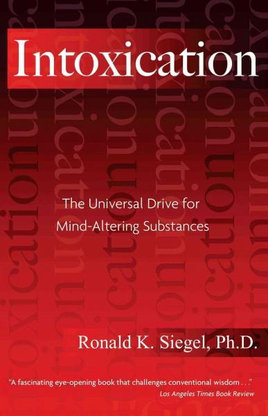 Intoxication : The Universal Drive For Mind-Altering Substances