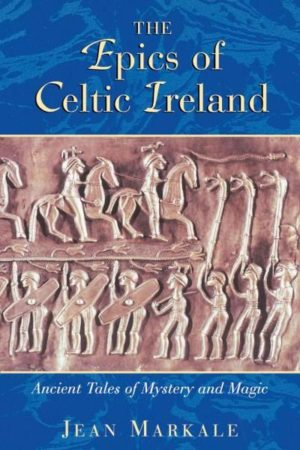 Epics of Celtic Ireland : Ancient Tales of Mystery and Magic