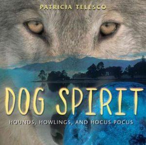 Dog Spirit : Hounds, Howlings, and Hocus Pocus