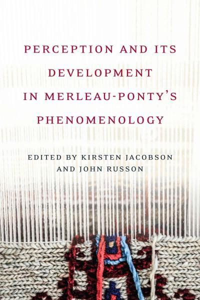 Perception and Its Development in Merleau-Ponty's Phenomenology