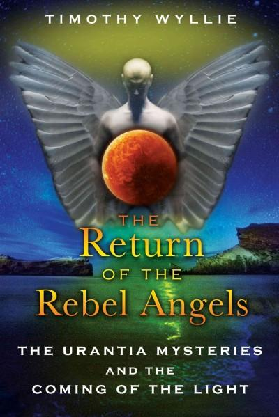 Return of the Rebel Angels : The Urantia Mysteries and the Coming of the Light