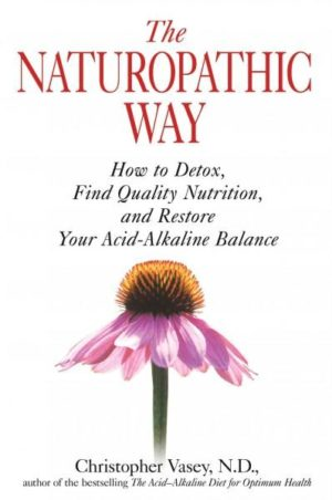 Naturopathic Way : How to Detox, Find Quality Nutrition, and Restore Your Acid-Alkaline Balance