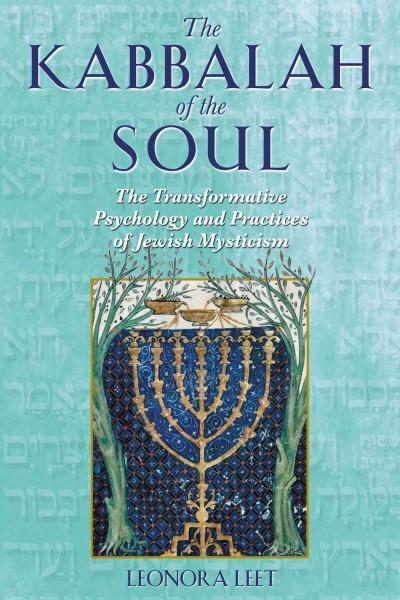 Kabbalah of the Soul : The Transformative Psychology and Practices of Jewish Mysticism