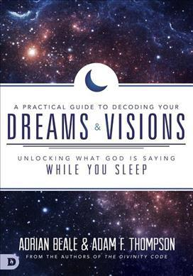 Practical Guide to Decoding Your Dreams and Visions