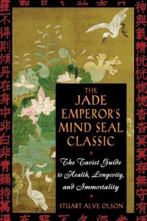 Jade Emperors Mind Seal Classic : The Taoist Guide to Health, Longevity, and Immortality