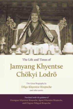 Life and Times of Jamyang Khyentse Chokyi Lodro