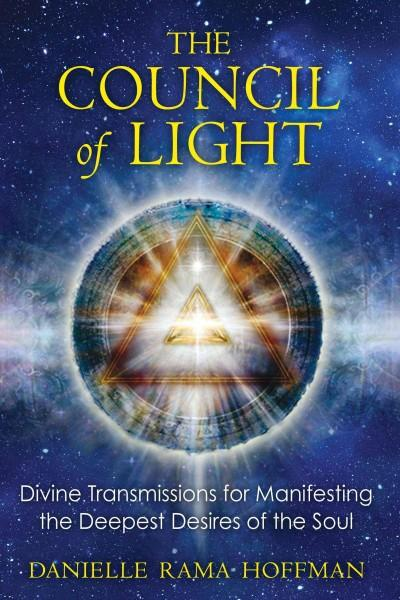 Council of Light : Divine Transmissions for Manifesting the Deepest Desires of the Soul