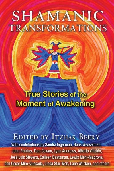 Shamanic Transformations : True Stories of the Moment of Awakening