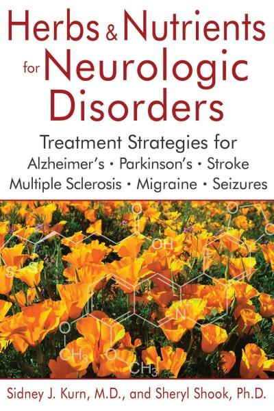 Herbs & Nutrients for Neurologic Disorders : Treatment Strategies for Alzheimer's, Parkinson's, Stroke, Multiple Sclerosis, Migraine, and Seizures