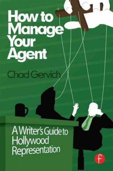 How to Manage Your Agent : A WriterÌÎÌ__ÌÎÌ__'?äóÁÌÎ?ÌÎÌÕ?ÌÎÌ___ÌÎÌ__?ÌÎÌ__ÌÎÌ_ÌÎÌÊ_‰_óÁÌ_åÈ?ÌÎÌ__ÌÎÌ_ÌÎÌÊÌÎÌ____‰_óÁÌ_åÈÌÎÌ_ÌÎÌ_ÌÎÌ__ÌÎÌ_ÌÎÌÊÌÎÌ___s Guide to Hollywood Representation