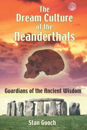 Dream Culture of the Neanderthals : Guardians of the Ancient Wisdom