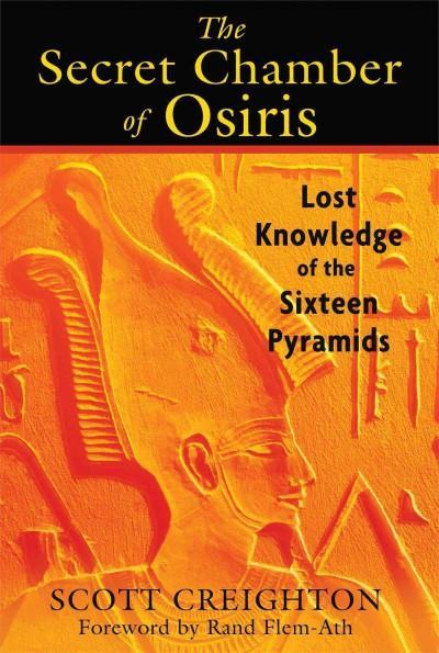 Secret Chamber of Osiris : Lost Knowledge of the Sixteen Pyramids