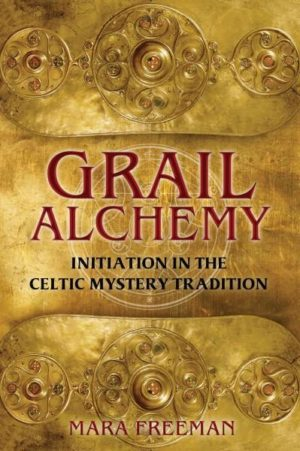Grail Alchemy : Initiation in the Celtic Mystery Tradition