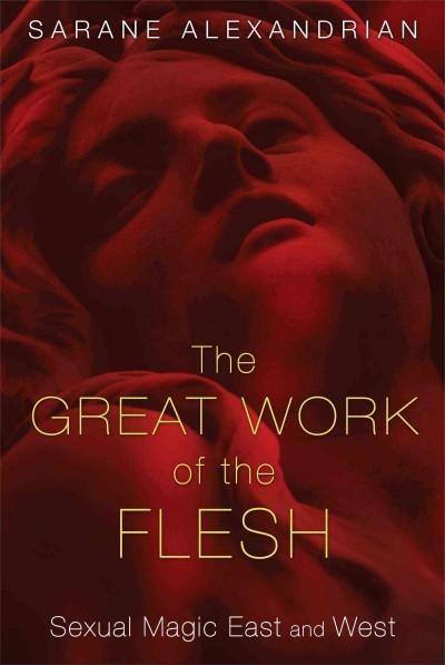 Great Work of the Flesh : Sexual Magic East and West