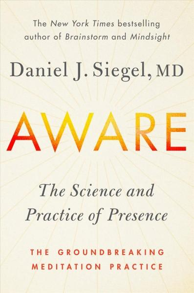 Aware : The Science and Practice of Presence: The Groundbreaking Meditation Practice